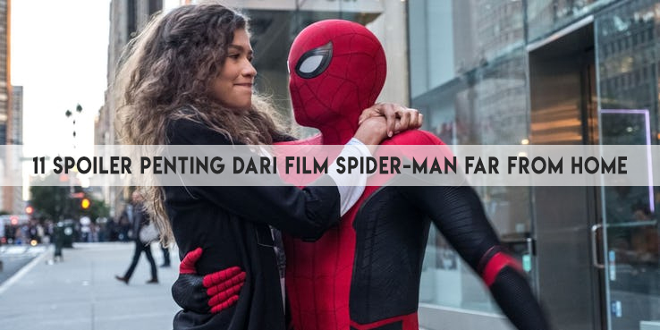 11 Spoiler Penting dari Film Spider-Man Far From Home