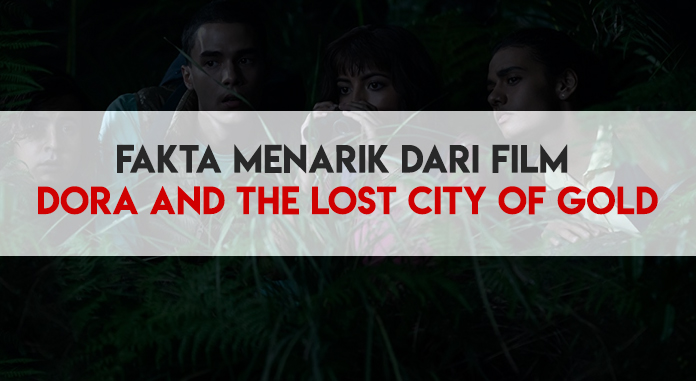 Fakta Menarik dari Film Dora and the Lost City of Gold